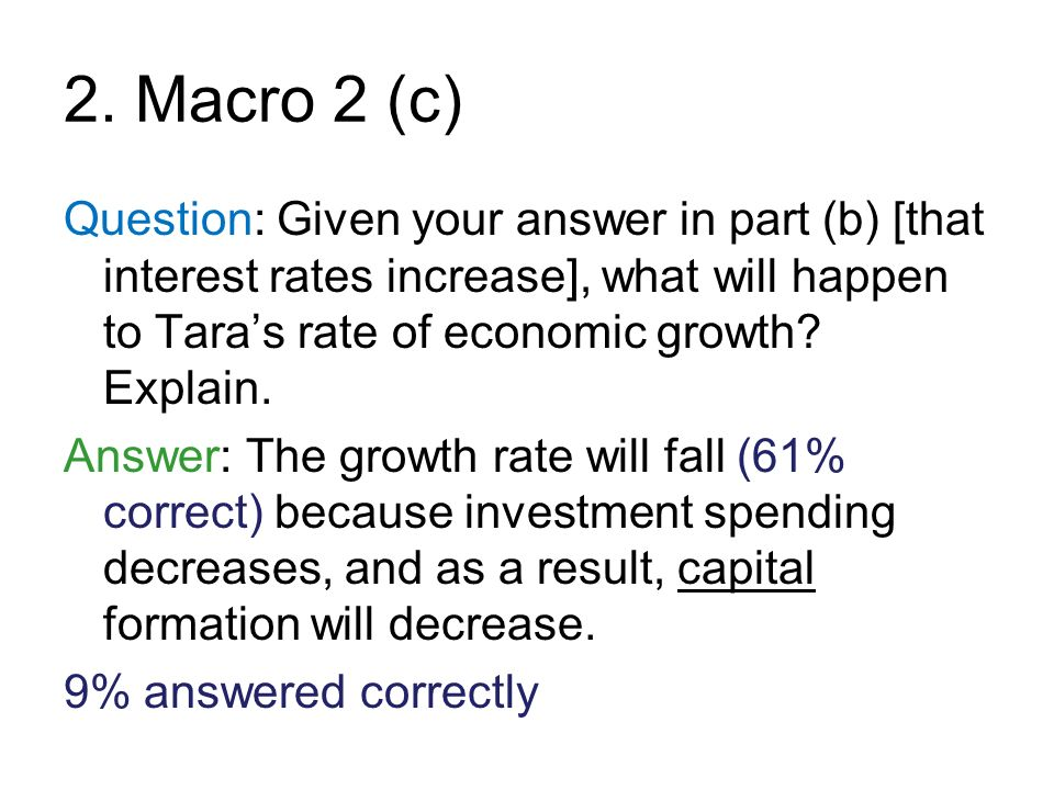 2. Macro 2 (c) Question: Given your answer in part (b) [that interest rates increase], what will happen to Tara's rate of economic growth Explain.